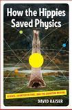 How the Hippies Saved Physics, David Kaiser, 0393076369
