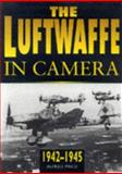 The Luftwaffe in Camera, 1942-1945 : The Years of Desperation, Price, Alfred, 0750916362