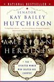 American Heroines, Kay Bailey Hutchison, 0060566361