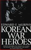 Korean War Heroes, Edward F. Murphy, 0891416366