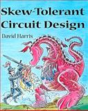 Skew-Tolerant Circuit Design, Harris, David, 155860636X