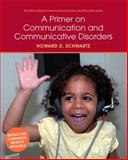 A Primer on Communication and Communicative Disorders, Schwartz, Howard D., 0205496369