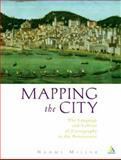 Mapping the City : The Language and Culture of Cartography in the Renaissance, Naomi Miller, 0826456367