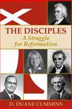 The Disciples : A Struggle for Reformation, Cummins, D. and Cummins, D. Duane, 0827206364