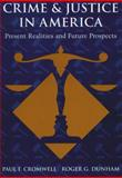 Crime and Justice in America : Realities and Future Prospects, Cromwell, Paul E. and Dunham, Roger G., 013228636X