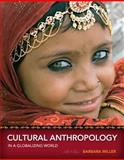 Cultural Anthropology in a Globalizing World, Miller, Barbara, 0205786367