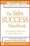 The Sales Success Handbook : 20 Lessons to Open and Close Sales Now, Richardson, Linda, 0071416366