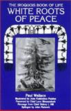 White Roots of Peace : Iroquois Book of Life, Wallace, Paul, 0940666367