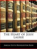 The Heart of Jessy Laurie, Amelia Edith Huddleston Barr, 1144366364