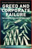 Greed and Corporate Failure : The Lessons from Recent Disasters, Hamilton, Stewart and Micklethwait, Alicia, 1403986363