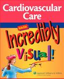 Cardiovascular Care Made Incredibly Visual!, Springhouse, 1582556369