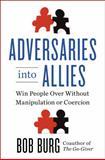 Adversaries into Allies, Bob Burg, 1591846366