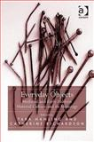 Everyday Objects : Medieval and Early Modern Material Culture and Its Meanings, Hamling, Tara and Richardson, Catherine, 0754666379