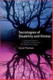 Sociologies of Disability and Illness : Contested Ideas in Disability Studies and Medical Sociology, Thomas, Carol, 1403936374