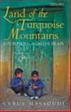 Land of the Turquoise Mountains : Journeys Across Iran, Massoudi, Cyrus, 1848856377