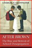 After Brown : The Rise and Retreat of School Desegregation, Clotfelter, Charles T., 0691126372