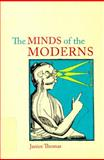 The Minds of the Moderns : Rationalism, Empiricism and Philosophy of Mind, Thomas, Janice, 077353637X