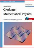 Graduate Mathematical Physics : With Mathematica Supplements, Kelly, James J., 3527406379