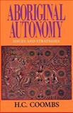 Aboriginal Autonomy : Issues and Strategies, Coombs, Herbert Cole, 0521446376