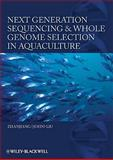 Next Generation Sequencing and Whole Genome Selection in Aquaculture, Liu, Zhanjiang (John), 0813806372