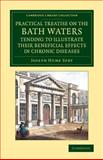 A Practical Treatise on the Bath Waters, Tending to Illustrate Their Beneficial Effects in Chronic Diseases : Containing, Likewise, a Brief Account of the City of Bath, and of the Hot Springs, Spry, Joseph Hume, 1108066372