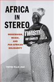 Africa in Stereo : Modernism, Music, and Pan-African Solidarity, Jaji, Tsitsi Ella, 0199936374