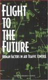 Flight to the Future : Human Factors in Air Traffic Control, Wickens, Christopher D. and McGee, James P., 0309056373