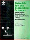 Tutorials for the Biomedical Sciences : Animations, Simulations, and Calculations Using Mathematica, Pidgeon, Charles, 0471186376