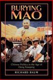 Burying Mao - Chinese Politics in the Age of Deng Xiaoping, Baum, Richard, 0691036373