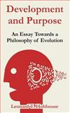 Development and Purpose : An Essay Towards a Philosophy of Evolution, Hobhouse, Leonard Trelawney, 1410216373