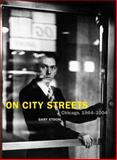 On City Streets : Chicago, 1964-2004, Stochl, Gary, 1930066376