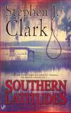Southern Latitudes, Stephen J. Clark, 0425186377