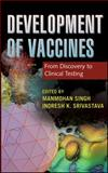 Development of Vaccines : From Discovery to Clinical Testing, Singh, Manmohan, 0470256370