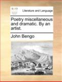 Poetry Miscellaneous and Dramatic by an Artist, John Bengo, 1170496377