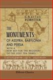 The Monuments of Assyria, Babylonia, and Persia : With A New Key for the Recovery of the Lost Ten Tribes, Forster, Charles, 140214637X