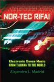 Nor-Tec Rifa! : Electronic Dance Music from Tijuana to the World, Madrid, Alejandro L., 0195326377
