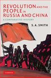 Revolution and the People in Russia and China : A Comparative History, Smith, S. A., 0521886376