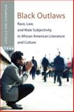Black Outlaws : Race, Law, and Male Subjectivity in African American Literature and Culture, Thompson, Carlyle Van, 082048637X