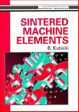 Sintered Machine Elements, Kubicki, B., 0138126372