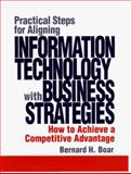 Practical Steps for Aligning Information Technology with Business Strategies : How to Achieve a Competitive Advantage, Boar, Bernard H., 0471076376