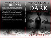 What's Done in the Dark : A Mona Baker Novel, Batts, Krystal, 0692226370