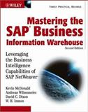 Mastering the SAP Business Information Warehouse : Leveraging the Business Intelligence Capabilities of SAP NetWeaver, McDonald, Kevin and Wilmsmeier, Andreas, 0764596373