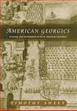 American Georgics : Economy and Environment in American Literature, 1580-1864, Sweet, Timothy, 0812236378