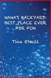 Nana's Backyard: Best Place Ever for Fun, Tina O'Neill, 1496026373