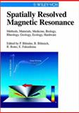Spatially Resolved Magnetic Resonance : Methods, Materials, Medicine, Biology, Rheology, Geology, Ecology, Hardware, , 3527296379