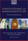 Constitutional and Administrative Law : Text with Materials, Pollard, David and Parpworth, Neil, 019928637X