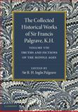 The Collected Historical Works of Sir Francis Palgrave, K. H. : Volume 8 : Truths and Fictions of the Middle Ages, Palgrave, Francis, 1107626374