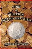Coin and Bullion Scams Exposed, Adam Koch, 1477516379
