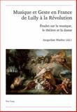 Musique et Geste en France de Lully à la Révolution : Études sur la musique, le théâtre et la Danse, , 3039116371