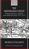 The Shepheard's Nation : Jacobean Spenserians and Early Stuart Political Culture, 1612-1625, O'Callaghan, Michelle, 019818638X